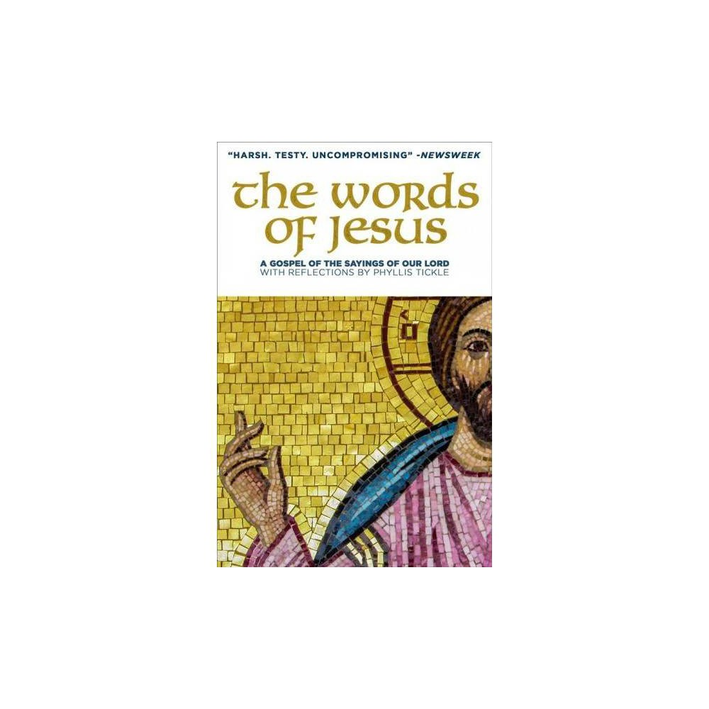 Words of Jesus : A Gospel of the Sayings of Our Lord - by Phyllis Tickle (Paperback)