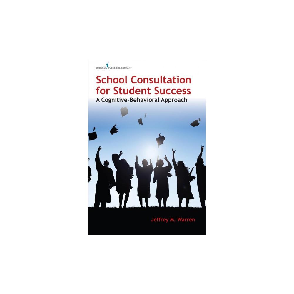 School Consultation for Student Success : A Cognitive-Behavioral Approach (Paperback) (Ph.d. Jeffrey M.