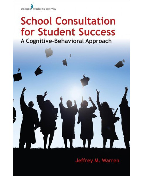 School Consultation for Student Success : A Cognitive-Behavioral Approach (Paperback) (Ph.d. Jeffrey M. - image 1 of 1