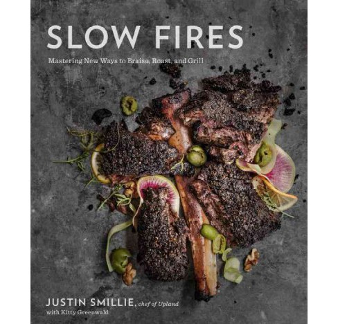 Slow Fires : Mastering New Ways to Braise, Roast, and Grill (Hardcover) (Justin Smillie) - image 1 of 1