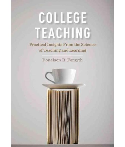 College Teaching : Practical Insights from the Science of Teaching and Learning (Hardcover) (Donelson R. - image 1 of 1