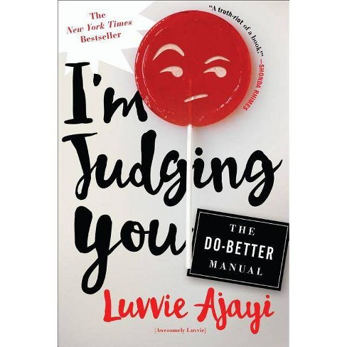 I'm Judging You : The Do-Better Manual (Paperback) (Luvvie Ajayi) - image 1 of 1