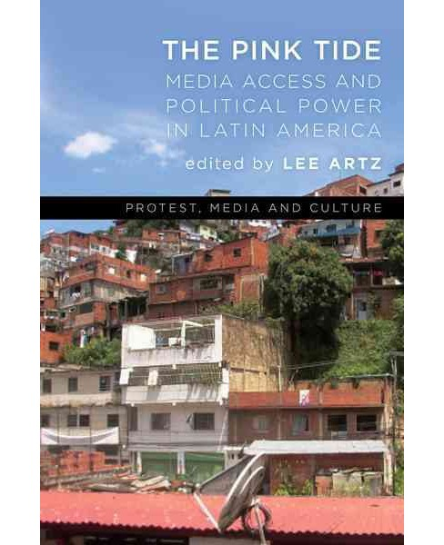 Pink Tide : Media Access and Political Power in Latin America (Hardcover) - image 1 of 1