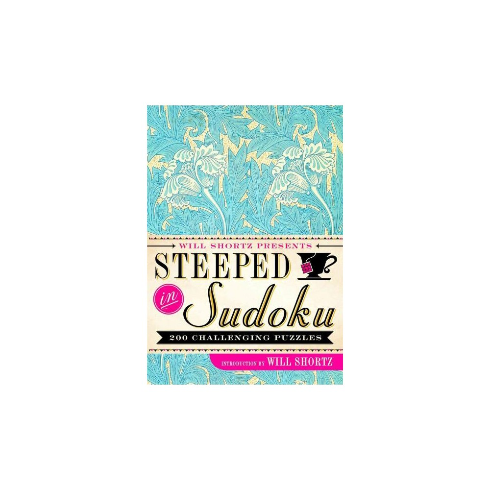 Will Shortz Presents Steeped in Sudoku : 200 Challenging Puzzles (Paperback)
