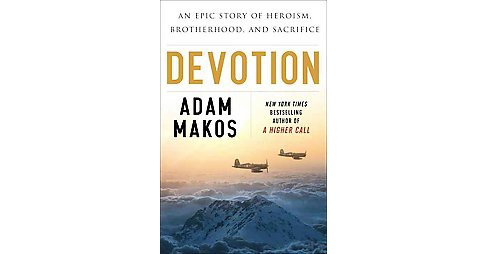 Devotion : An Epic Story of Heroism, Friendship, and Sacrifice (Hardcover) (Adam Makos) - image 1 of 1