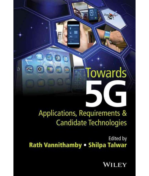 Towards 5G : Applications, Requirements and Candidate Technologies (Hardcover) (Rath Vannithamby & - image 1 of 1