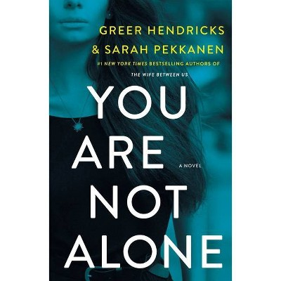 You Are Not Alone - by Greer Hendricks & Sarah Pekkanen (Paperback)