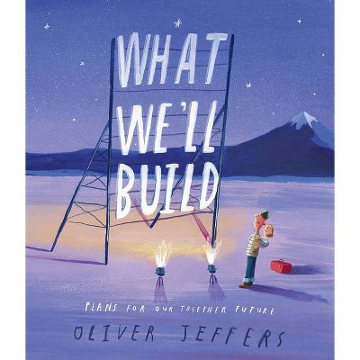 What We'll Build - by Oliver Jeffers (Hardcover)
