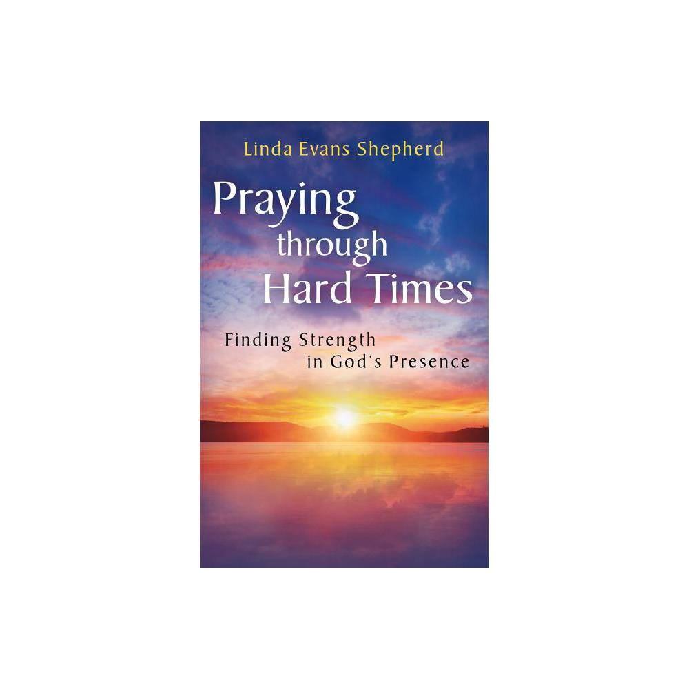 Praying Through Hard Times By Linda Evans Shepherd Paperback