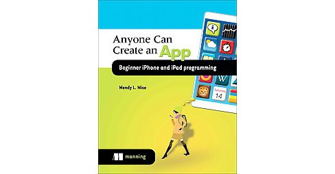 Anyone Can Create an App : Beginning Iphone and Ipad Programming (Paperback) (Wendy L. Wise) - image 1 of 1