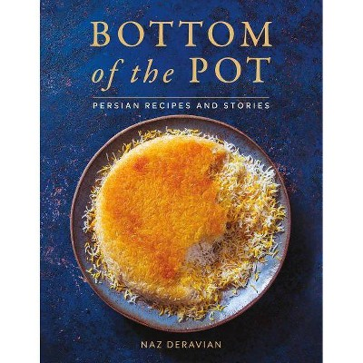 Bottom of the Pot - by  Naz Deravian (Hardcover)
