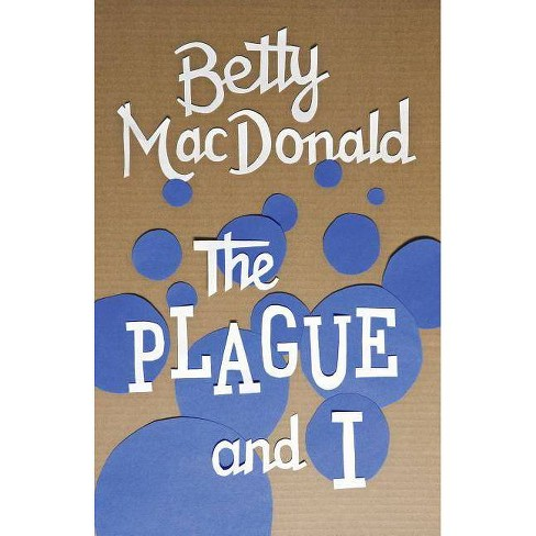 The Plague and I - by  Betty MacDonald (Paperback) - image 1 of 1