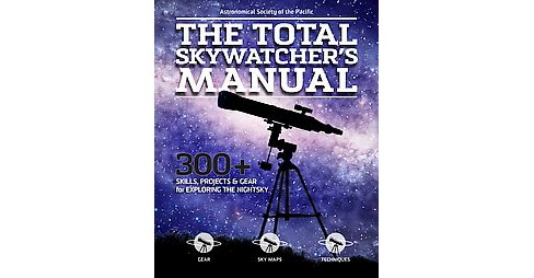 Total Skywatcher's Manual : 275+ Skills and Tricks for Exploring Stars, Planets & Beyond (Paperback) - image 1 of 1