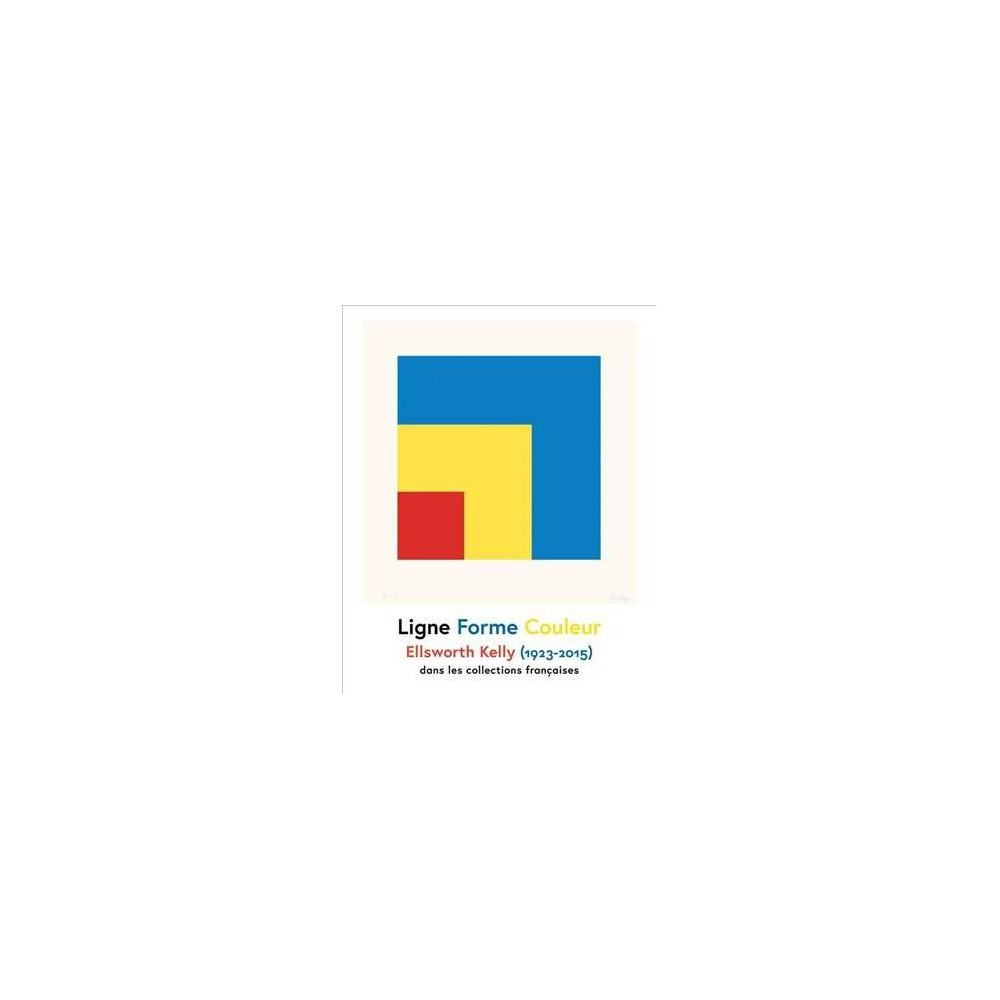 Ellsworth Kelly : 1923–2015 - by Éric de Chassey (Hardcover)