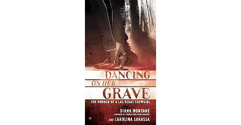 Dancing on Her Grave : The Murder of a Las Vegas Showgirl (Paperback) (Diana Montane & Carolina Sarassa) - image 1 of 1