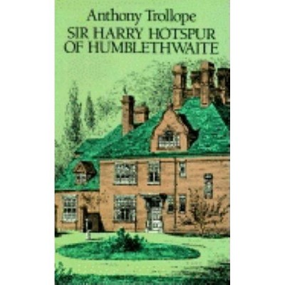 Sir Harry Hotspur of Humblethwaite - by  Anthony Trollope (Paperback)