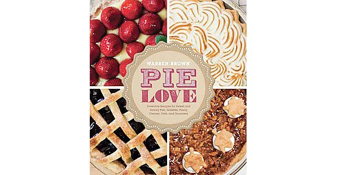 Pie Love : Inventive Recipes for Sweet and Savory Pies, Galettes, Pastry Creams, Tarts, and Turnovers - image 1 of 1