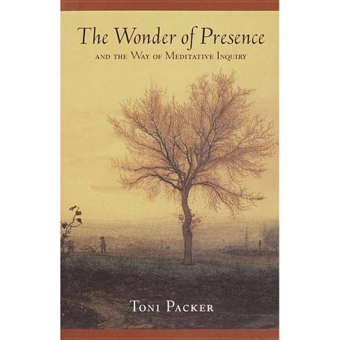The Wonder of Presence: And the Way of Meditative Inquiry - by  Toni Packer (Paperback) - image 1 of 1