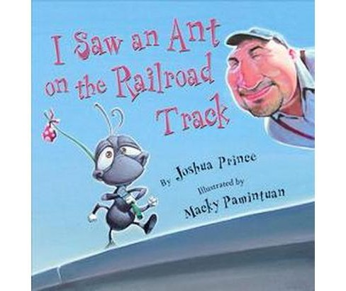 I Saw an Ant on the Railroad Track (Hardcover) (Joshua Prince) - image 1 of 1