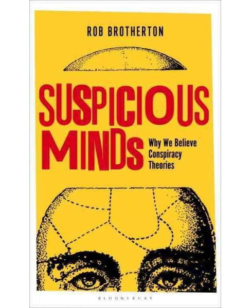 Suspicious Minds : Why We Believe Conspiracy Theories (Hardcover) (Rob Brotherton) - image 1 of 1