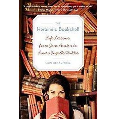 Heroine's Bookshelf : Life Lessons, from Jane Austen to Laura Ingalls Wilder (Reprint) (Paperback) (Erin - image 1 of 1