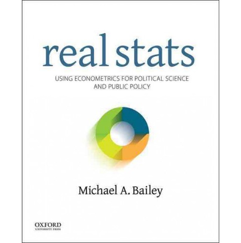 Real Stats : Using Econometrics for Political Science and Public Policy (Paperback) (Michael A. Bailey) - image 1 of 1