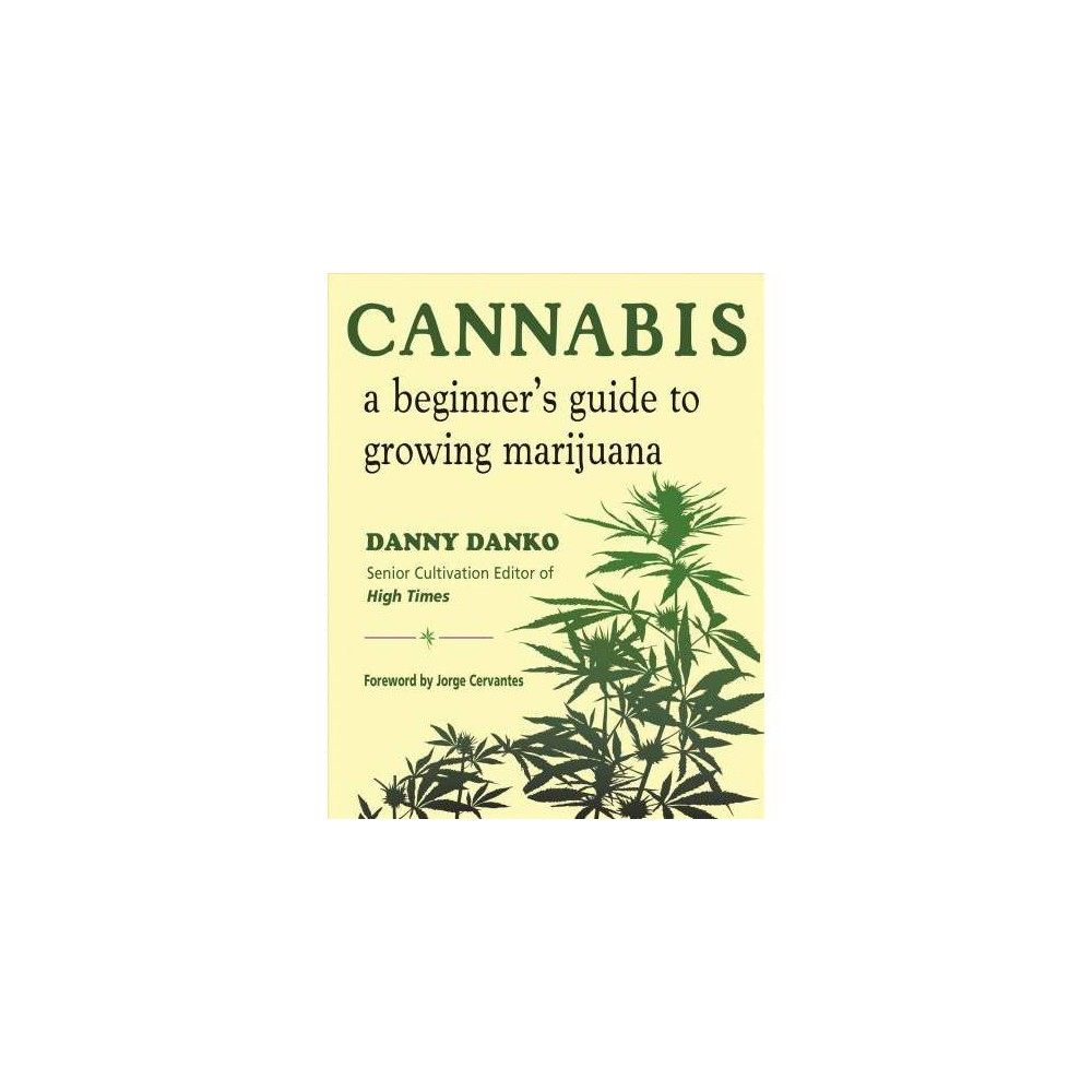 Cannabis : A Beginner's Guide to Growing Marijuana - by Danny Danko (Paperback)