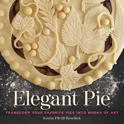 Elegant Pie - by  Karin Pfeiff-Boschek (Hardcover)