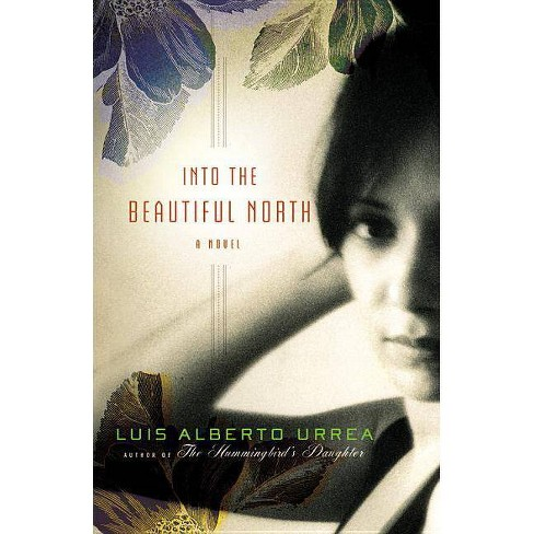 Into the Beautiful North - by  Luis Alberto Urrea (Hardcover) - image 1 of 1