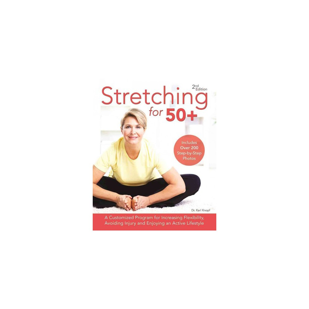 Stretching for 50+ : A Customized Program for Increasing Flexibility, Avoiding Injury and Enjoying an
