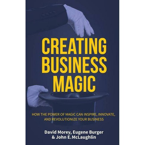 Creating Business Magic - by  David Morey & John E McLaughlin & Eugene Burger (Hardcover) - image 1 of 1