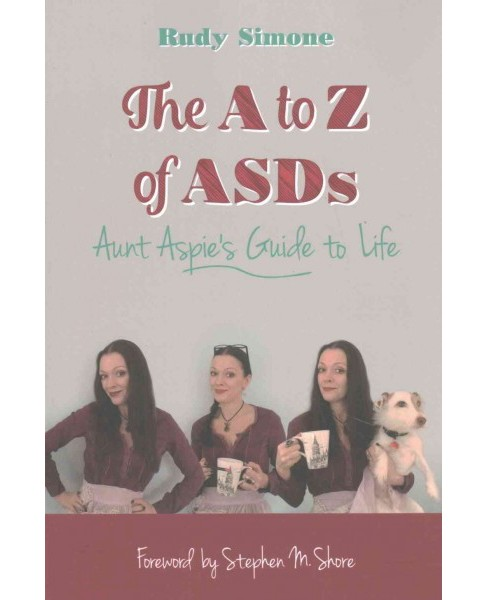 A to Z of ASDs : Aunt Aspie's Guide to Life (Paperback) (Rudy Simone) - image 1 of 1