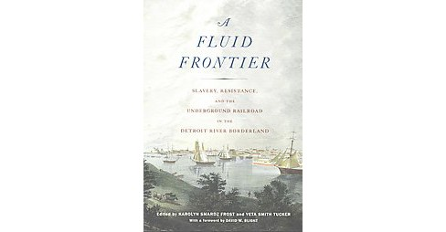 Fluid Frontier : Slavery, Resistance, and the Underground Railroad in the Detroit River Borderland - image 1 of 1