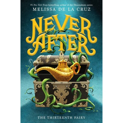 Never After: The Thirteenth Fairy - (Chronicles of Never After, 1) by Melissa de la Cruz (Hardcover)