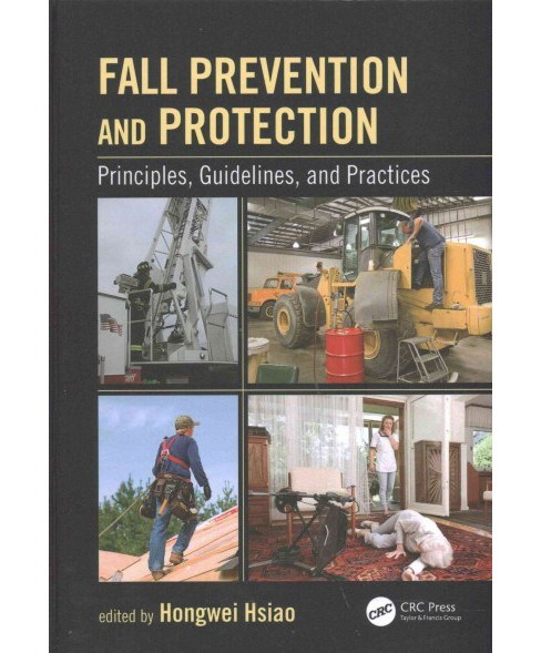 Fall Prevention and Protection : Principles, Guidelines, and Practices (Hardcover) (Hongwei Hsiao) - image 1 of 1