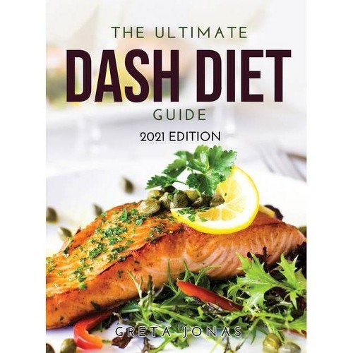The Ultimate Dash Diet Guide - by Greta Jonas (Hardcover)