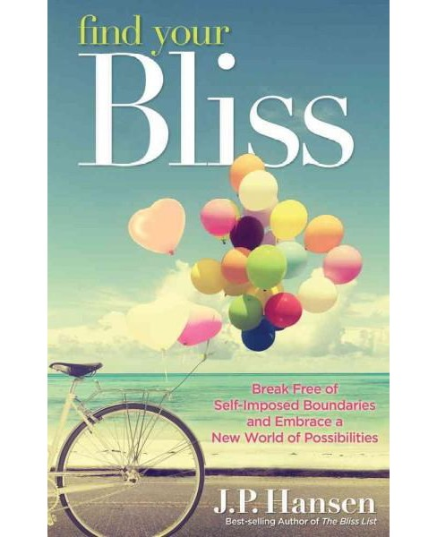 Find Your Bliss : Break Free of Self-Imposed Boundaries and Embrace a New World of Possibilities - image 1 of 1