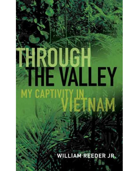 Through the Valley : My Captivity in Vietnam (Hardcover) (Jr. William Reader) - image 1 of 1