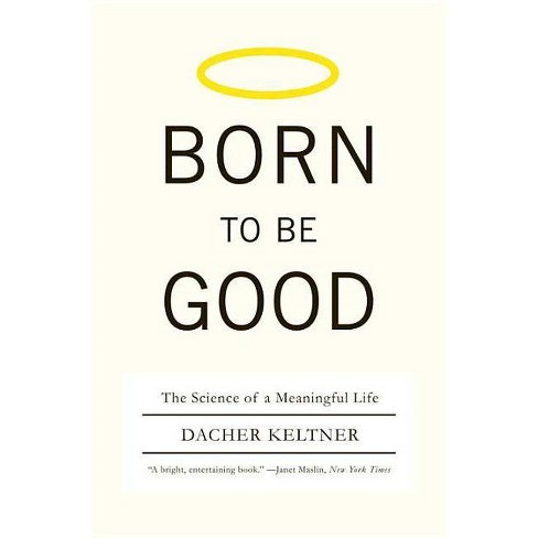 Born to Be Good - by  Dacher Keltner (Paperback) - image 1 of 1