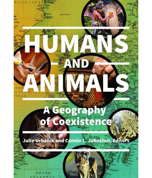 Humans and Animals : A Geography of Coexistence (Hardcover) - image 1 of 1