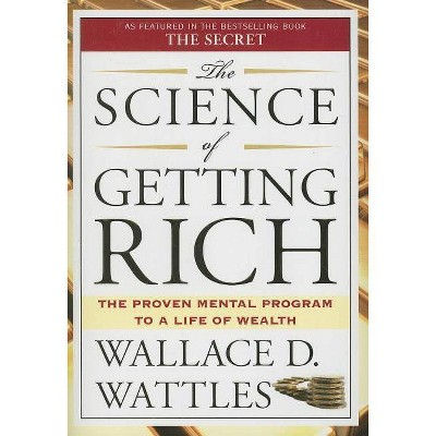 The Science of Getting Rich - by  Wallace D Wattles (Paperback)