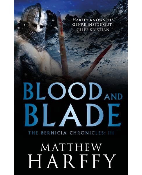 Blood and Blade -  (Bernicia Chronicles) by Matthew Harffy (Hardcover) - image 1 of 1