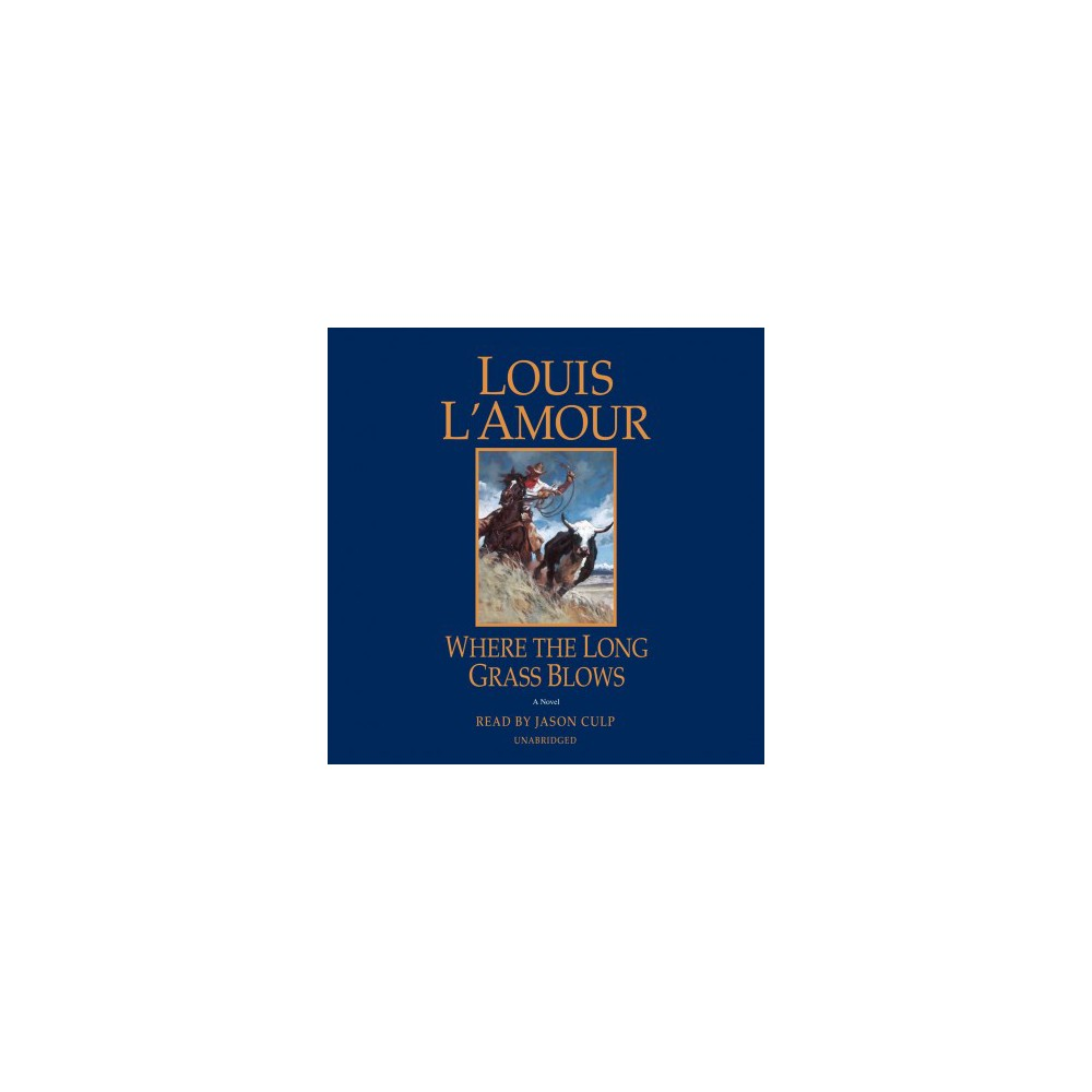 Where the Long Grass Blows - Unabridged by Louis L'Amour (CD/Spoken Word)