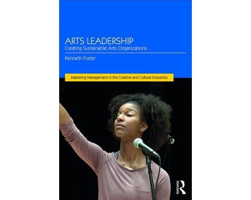 Arts Leadership : Creating Sustainable Arts Organizations -  by Kenneth Foster (Paperback) - image 1 of 1