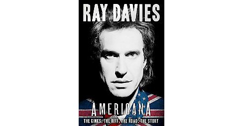 Americana : The Kinks, The Riff, The Road: The Story (Paperback) (Ray Davies) - image 1 of 1
