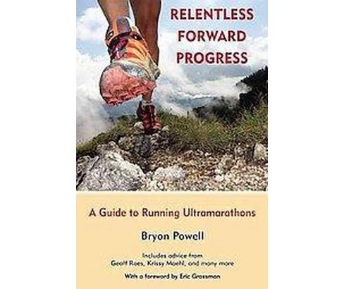 Relentless Forward Progress : A Guide to Running Ultramarathons (Paperback) (Bryon Powell) - image 1 of 1