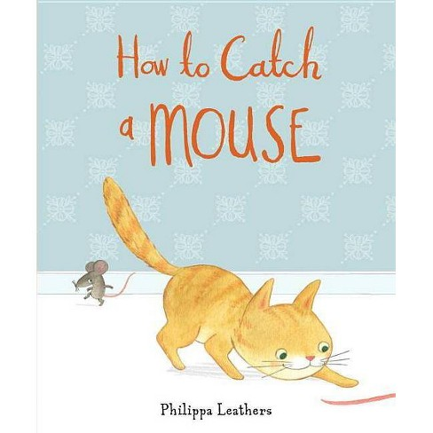 How to Catch a Mouse - by  Philippa Leathers (Hardcover) - image 1 of 1