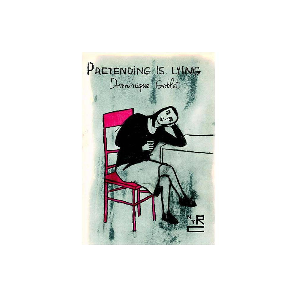 Pretending Is Lying By Dominique Goblet Hardcover
