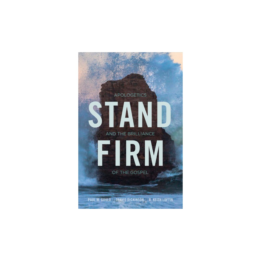 Stand Firm : Apologetics and the Brilliance of the Gospel - (Paperback)