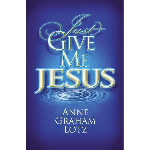 Just Give Me Jesus - by  Anne Graham Lotz (Paperback) - image 1 of 1